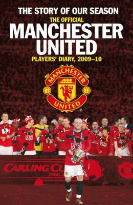 The Official Manchester United Players' Diary, 2009-2010: The Story of Our Season