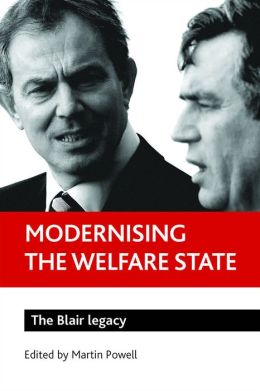 Modernising the Welfare State: The Blair Legacy Martin Powell