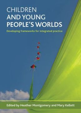 Children and Young People's Worlds: Developing Frameworks for Integrated Practice