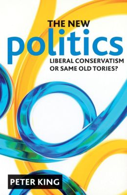 The new politics: Liberal Conservatism or same old Tories?