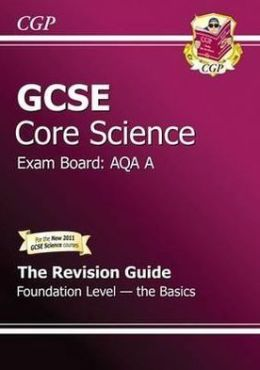 Gcse Core Science Aqa a Revision Guide - Foundation the Basics