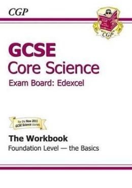 Gcse Core Science Edexcel Workbook - Foundation the Basics