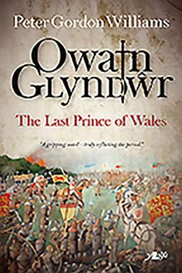 Owain Glyndwr: The Last Prince of Wales