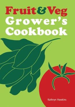 Fruit & Veg Grower's Cookbook