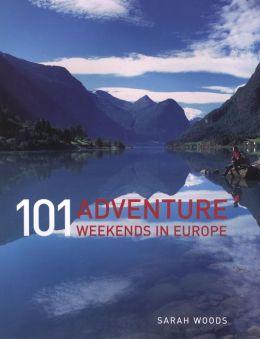 101 Adventure Weekends in Europe