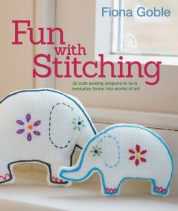Fun with Stitching: 35 Cute Sewing Projects to Turn Everyday Items Into Works of Art
