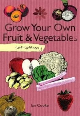 Grow Your Own: Self-Sufficiency. Ian Cooke