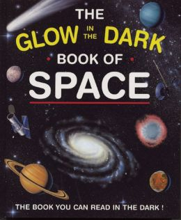 The Glow in the Dark Book of Space: The Book You Can Read in the Dark!