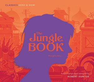Classics Here and Now: The Jungle Book: Mowgli's story...