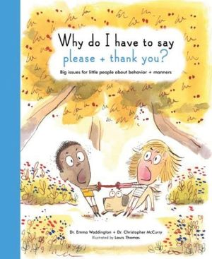 Why Do I Have To Say Please And Thank You?: Big issues for little people around behaviour and manners