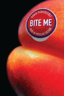 Bite Me: Food in Popular Culture