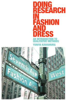 Doing Research in Fashion and Dress: An Introduction to Qualitative Methods