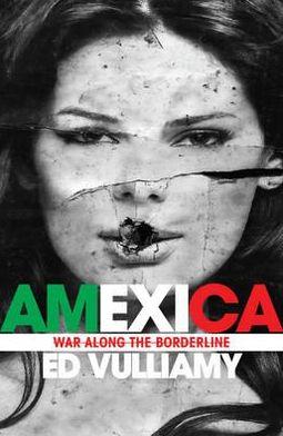 Amexica: War Along the Borderline