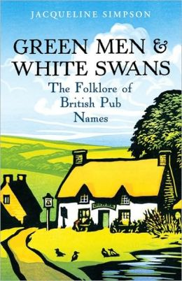 Green Men and White Swans: The Folklore of British Pub Names