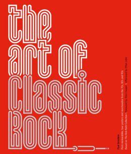 The Art of Classic Rock: Rock Memorabilia, Tour Posters and Merchandise from the 70s, 80s and 90s