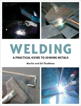 Welding: A Practical Guide to Joining Metals