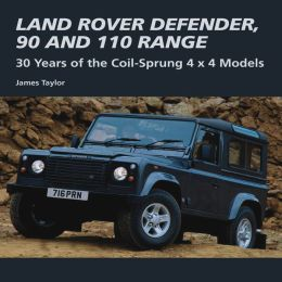 Land Rover Defender, 90 and 110 Range: 30 Years of the Coil-Sprung 4 x 4 Models