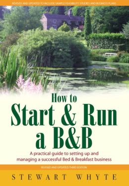 How To Start and Run a B&B: A practical guide to setting up and managing a successful Bed & Breakfast business
