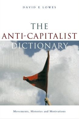 Anti-Capitalist Dictionary, The: Movements, Histories and Motivations