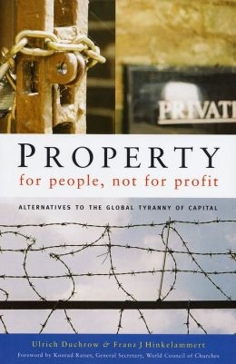 Property for People, Not for Profit: Alternatives to the Global Tyranny of Capital