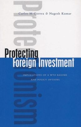 Protecting Foreign Investment: Implications of a WTO Regime and Policy Options