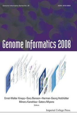 Genome Informatics 2008: Genome Informatics Series Volume 20: Proceedings of the 8th International Workshop on Bioinformatics and Systems Biology (Ibsb 2008)