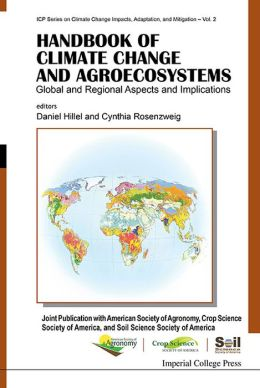 Handbook of Climate Change and Agroecosystems: Global and Regional Aspects and Implications Joint Publication with the American Society of Agronomy, Crop Science Society of America, and Soil Science Society of America