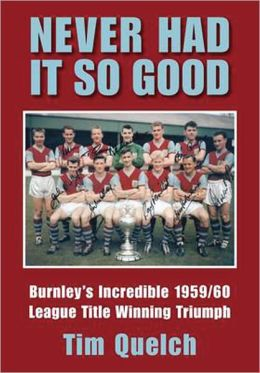 Never Had It So Good: Burnley's Incredible 1959/60 League Title Triumph