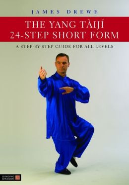 The Yang Taiji 24-Step Short Form: A Step-by-Step Guide for all Levels