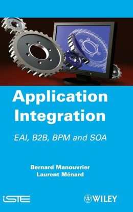 Application Integration: EAI B2B BPM and SOA