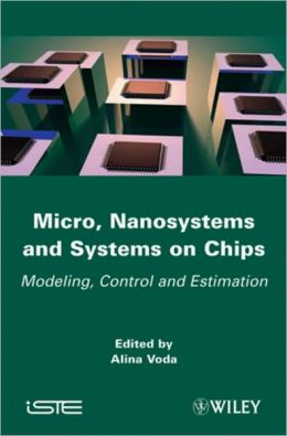 Micro, Nanosystems & Systems on Chips: Modeling, Control, and Estimation