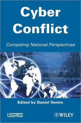 Cyber Conflict: Competing National Perspectives