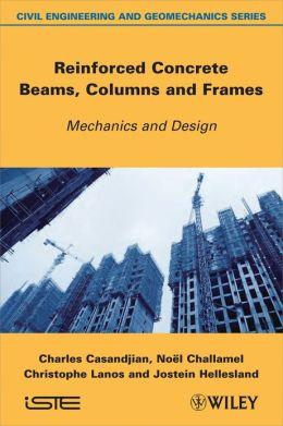 Reinforced Concrete Beams, Columns and Frames: Mechanics and Design