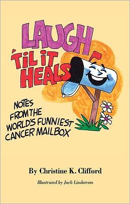 Laugh 'Til It Heals: Notes from the World's Funniest Cancer Mailbox