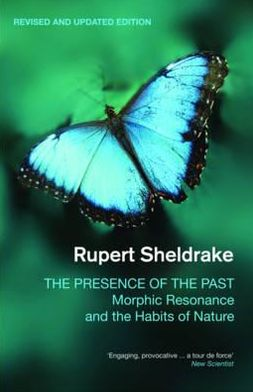 Presence of the Past: Morphic Resonance and the Habits of Nature
