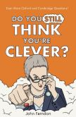 Book Cover Image. Title: Do You Still Think You're Clever?:  Even More Oxford and Cambridge Questions!, Author: John Farndon