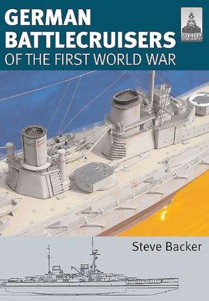 Shipcraft 22: German Battlecruisers: of the First World War