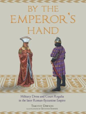 By the Emperor's Hand: Military Dress and Court Regalia in the later Romano- Byzantine Empire