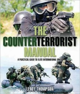 The Counterterrorist ManualA Practical Guide To Elite International Units