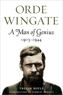 Orde Wingate: A Man of Genius, 1903-1944