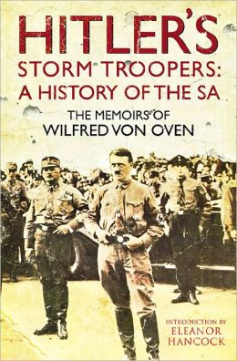 Hitler's Storm Troopers: A History of the SA: The Memoirs of Wilfred von Oven