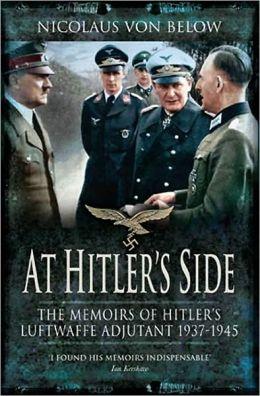 At Hitler's Side: The Memoirs of Hitler's Luftwaffe Adjutant