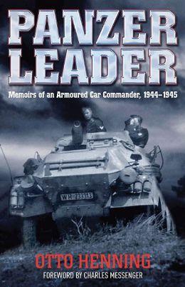 Panzer Leader: Memoirs of an Armoured Car Commander, 1944-1945