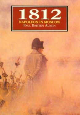 1812 : Napoleon in Moscow Paul Britten Austin