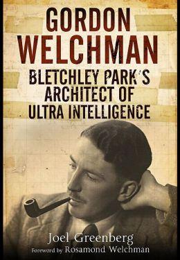 Gordon Welchman: Bletchley Park's Architect of Ultra Intelligence