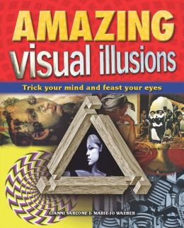 Amazing Visual Illusions: Trick Your Mind and Feast Your Eyes