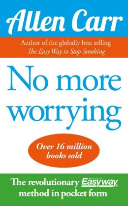 Allen Carr's No More Worrying