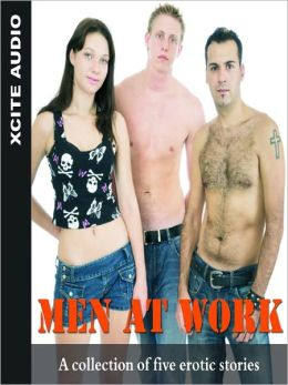Men at Work: A Collection of Five Erotic Stories