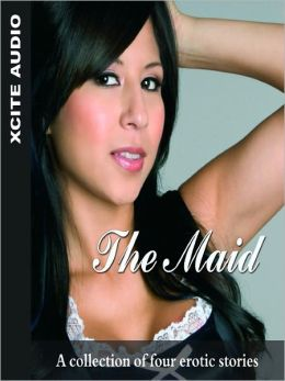 The Maid: A Collection of Four Erotic Stories