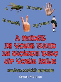 A Midge In Your Hand Is Worth Two Up Your Kilt